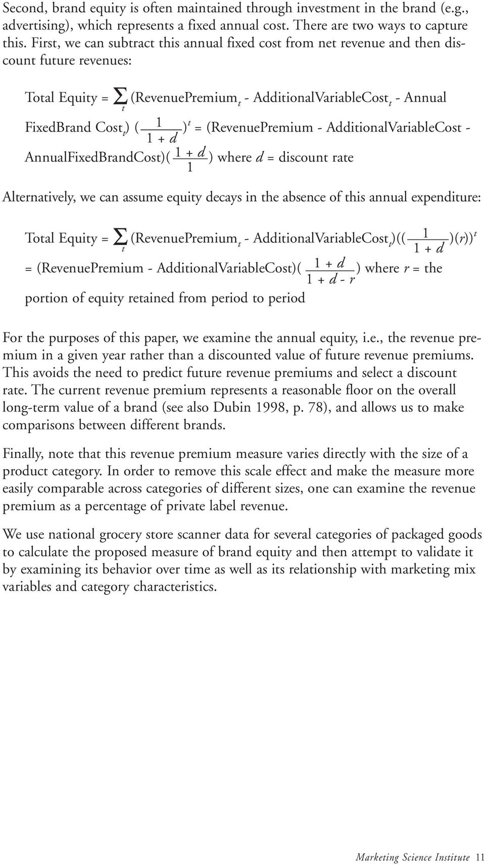 = (RevenuePremium - AdditionalVariableCost - 1 + d AnnualFixedBrandCost)( 1 + d ) where d = discount rate 1 Alternatively, we can assume equity decays in the absence of this annual expenditure: Total