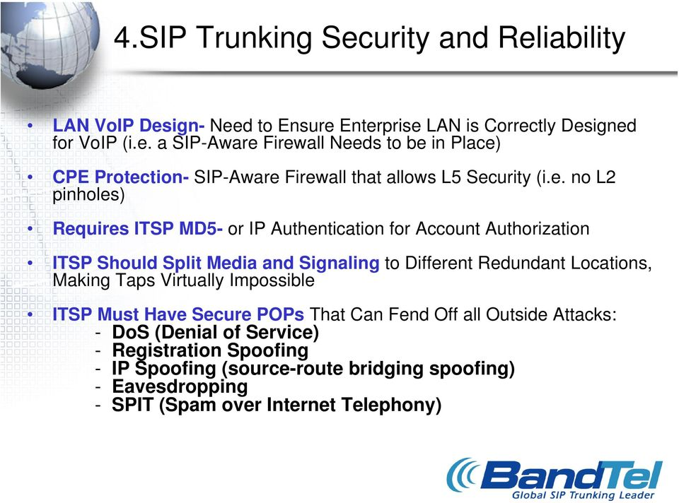Making Taps Virtually Impossible ITSP Must Have Secure POPs That Can Fend Off all Outside Attacks: - DoS (Denial of Service) - Registration Spoofing - IP