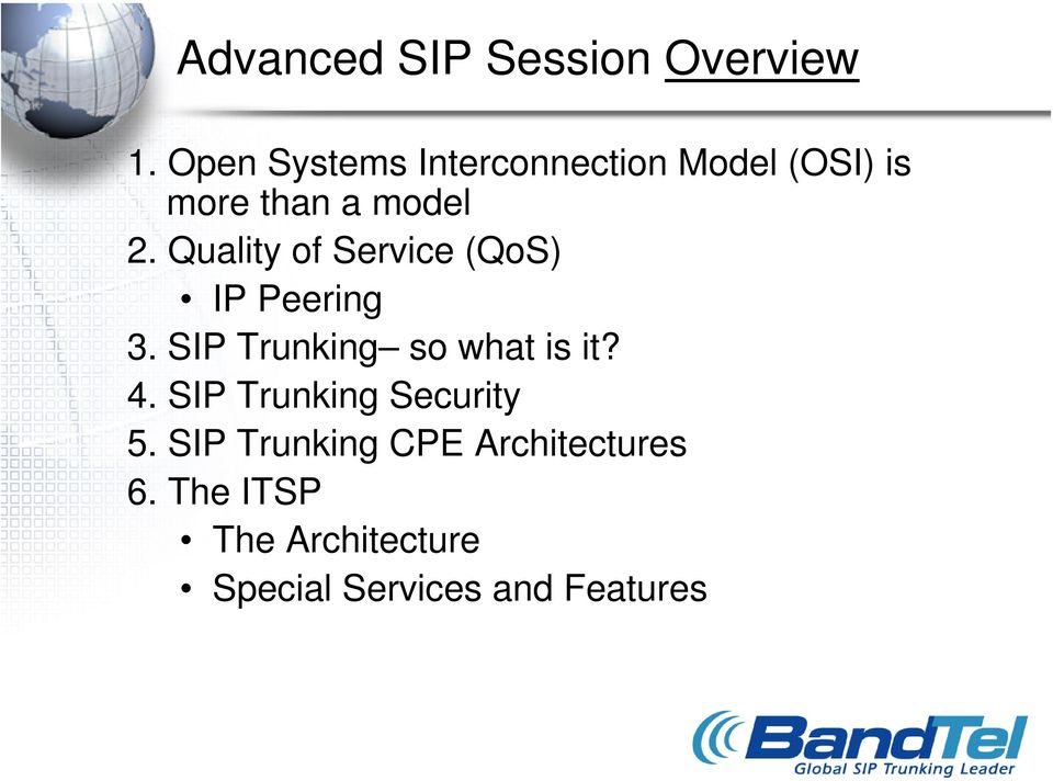 Quality of Service (QoS) IP Peering 3. SIP Trunking so what is it? 4.