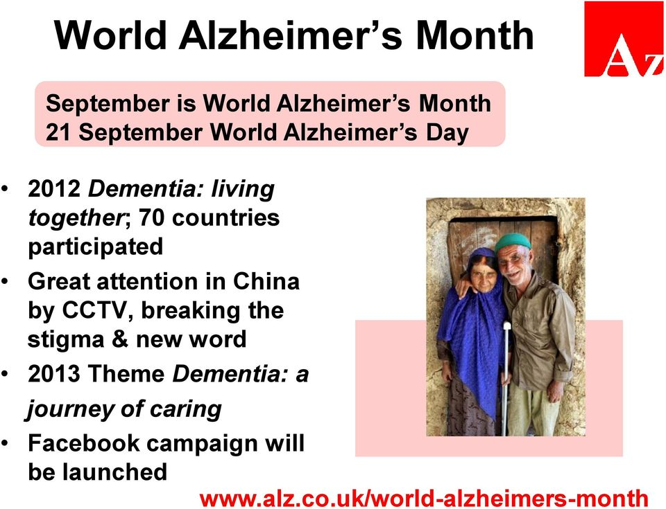 attention in China by CCTV, breaking the stigma & new word 2013 Theme Dementia: a