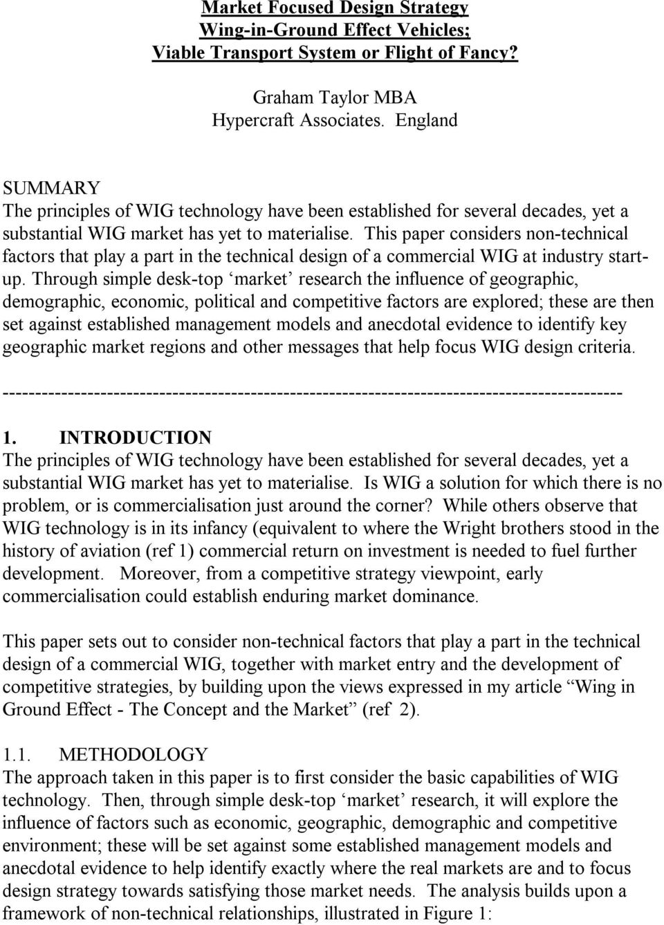This paper considers non-technical factors that play a part in the technical design of a commercial WIG at industry startup.