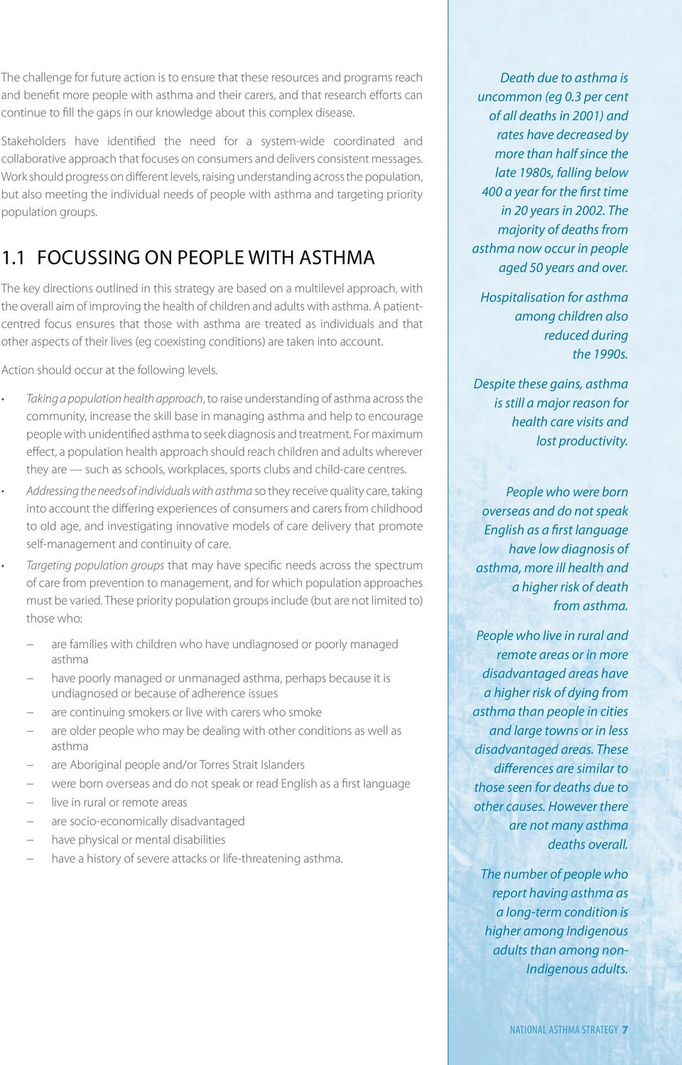 Work should progress on different levels, raising understanding across the population, but also meeting the individual needs of people with asthma and targeting priority population groups. 1.