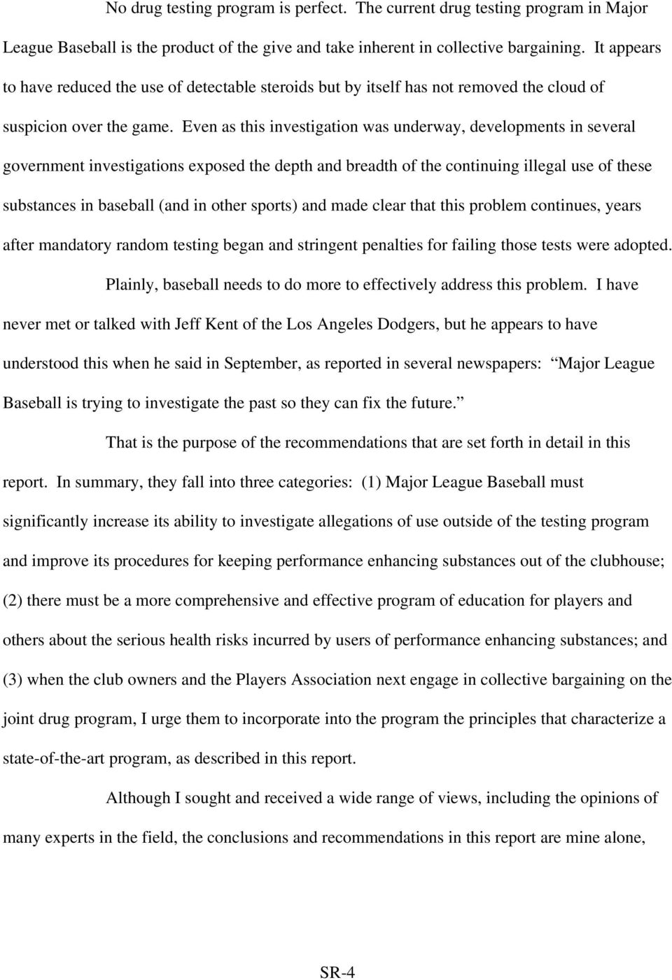 Even as this investigation was underway, developments in several government investigations exposed the depth and breadth of the continuing illegal use of these substances in baseball (and in other