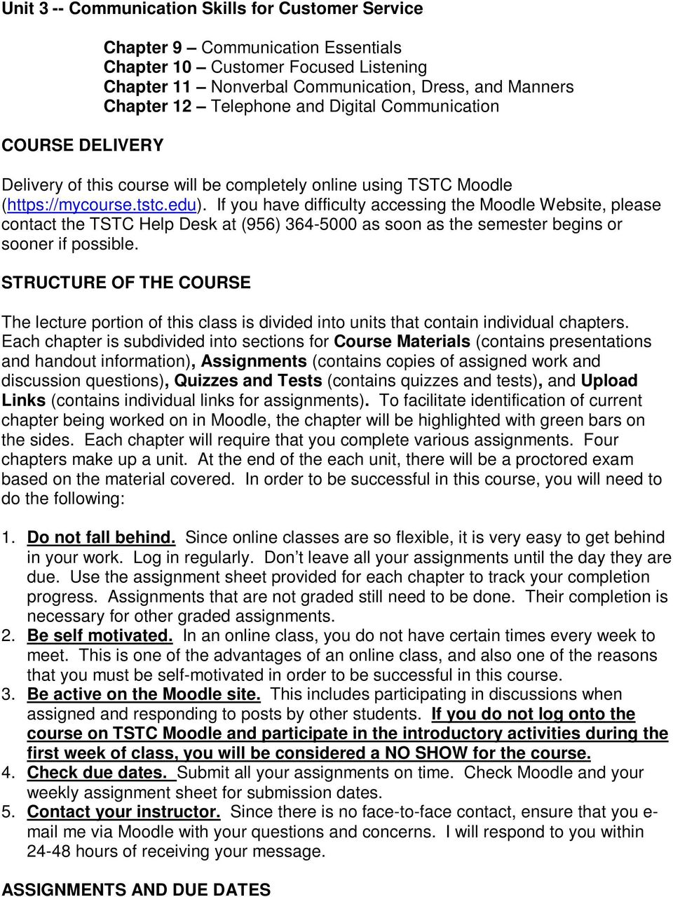 If you have difficulty accessing the Moodle Website, please contact the TSTC Help Desk at (956) 364-5000 as soon as the semester begins or sooner if possible.
