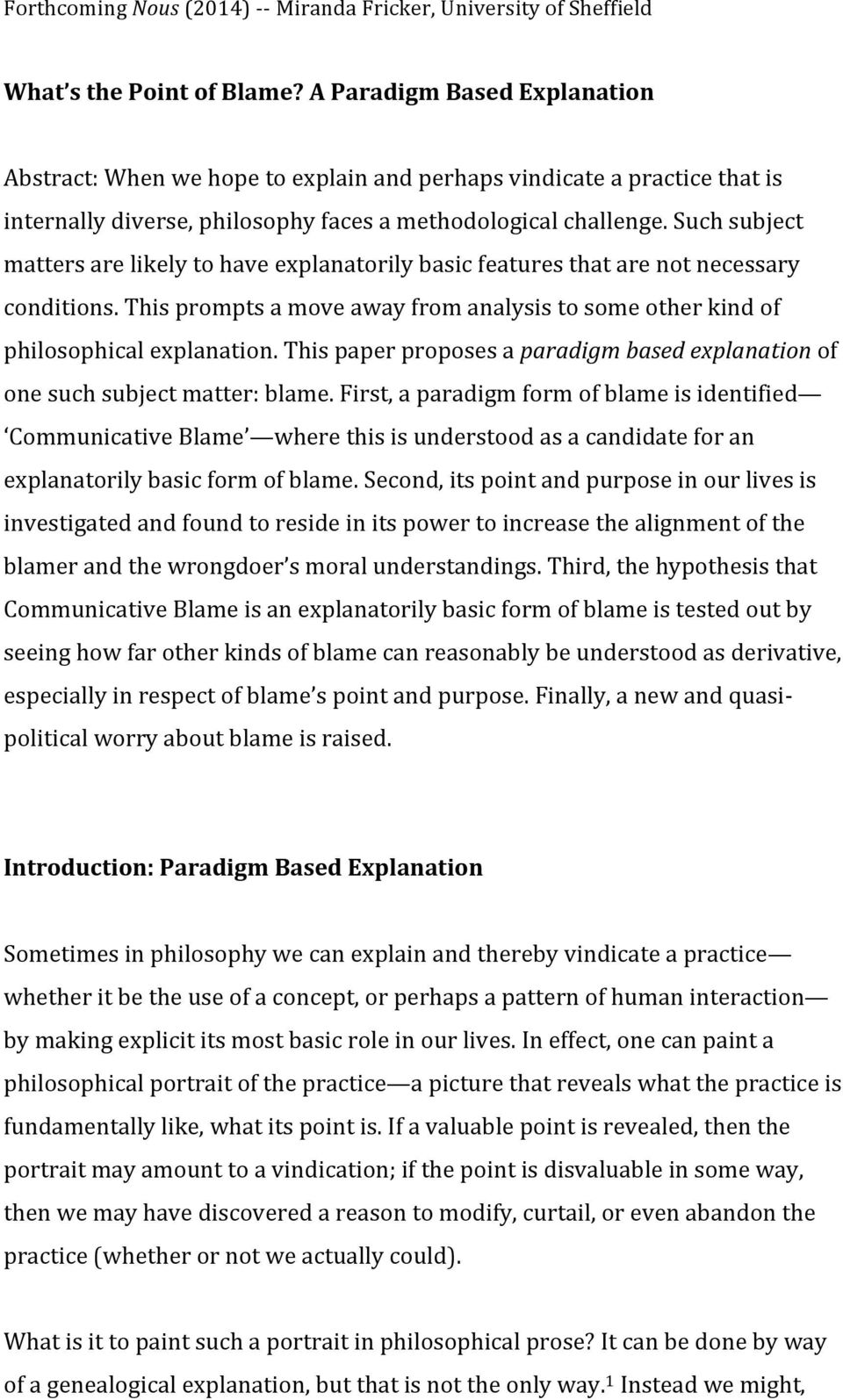 Such subject matters are likely to have explanatorily basic features that are not necessary conditions. This prompts a move away from analysis to some other kind of philosophical explanation.