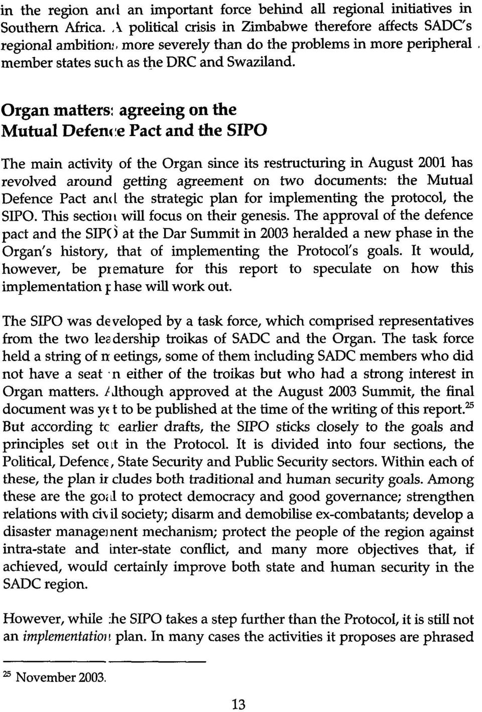 Organ matters: agreeing on the Mutual Defence Pact and the SIPO The main activity of the Organ since its restructuring in August 2001 has revolved around getting agreement on two documents: the