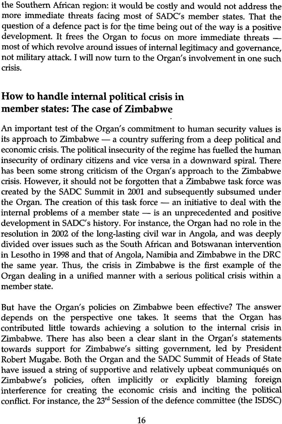 It frees the Organ to focus on more immediate threats most of which revolve around issues of internal legitimacy and governance, not military attack.