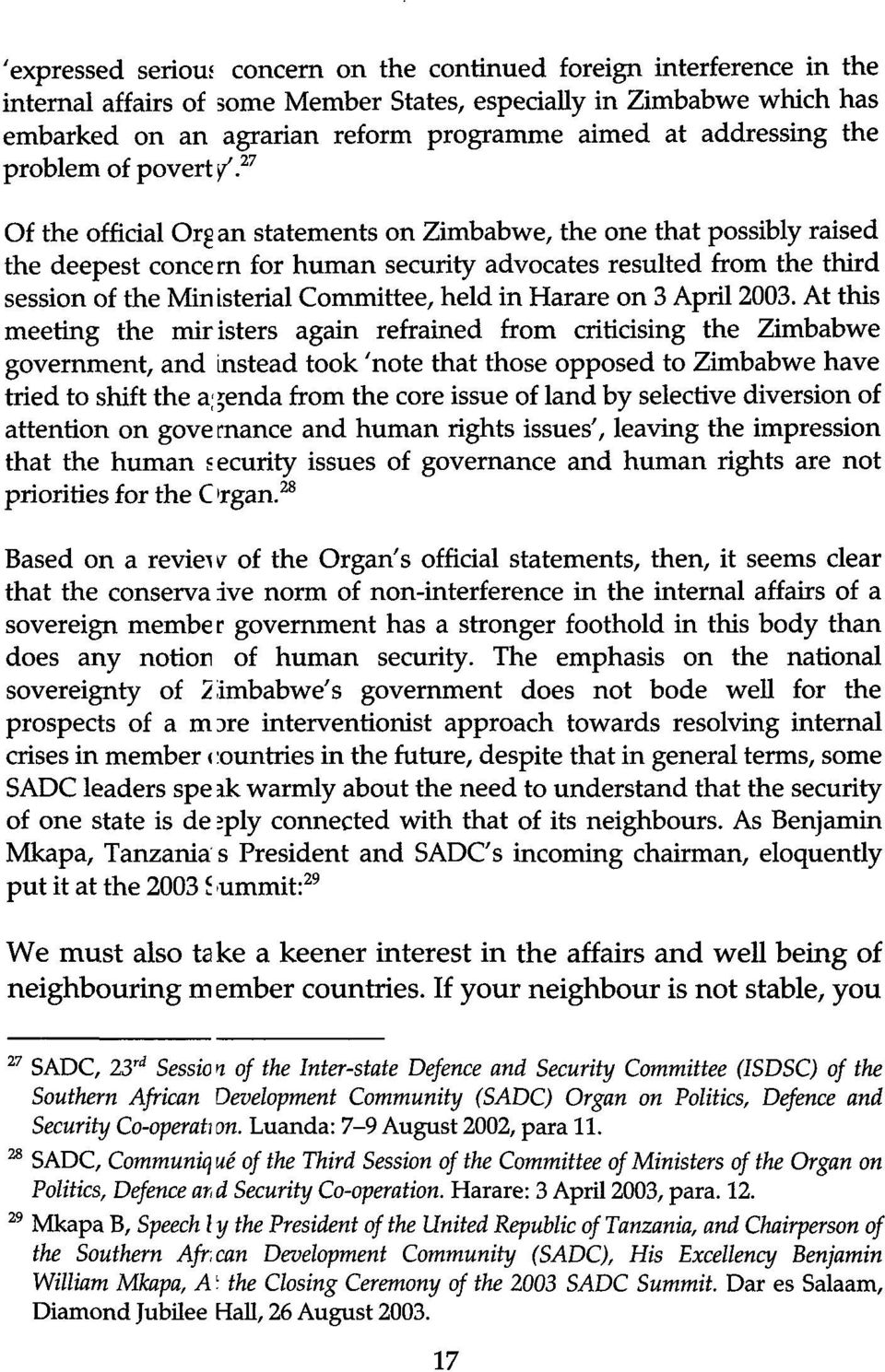27 Of the official Organ statements on Zimbabwe, the one that possibly raised the deepest concern for human security advocates resulted from the third session of the Ministerial Committee, held in