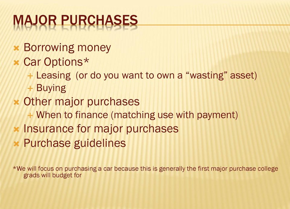 payment) Insurance for major purchases Purchase guidelines *We will focus on