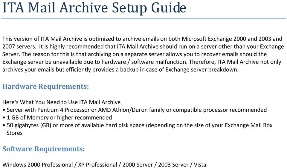 The reason for this is that archiving on a separate server allows you to recover emails should the Exchange server be unavailable due to hardware / software malfunction.