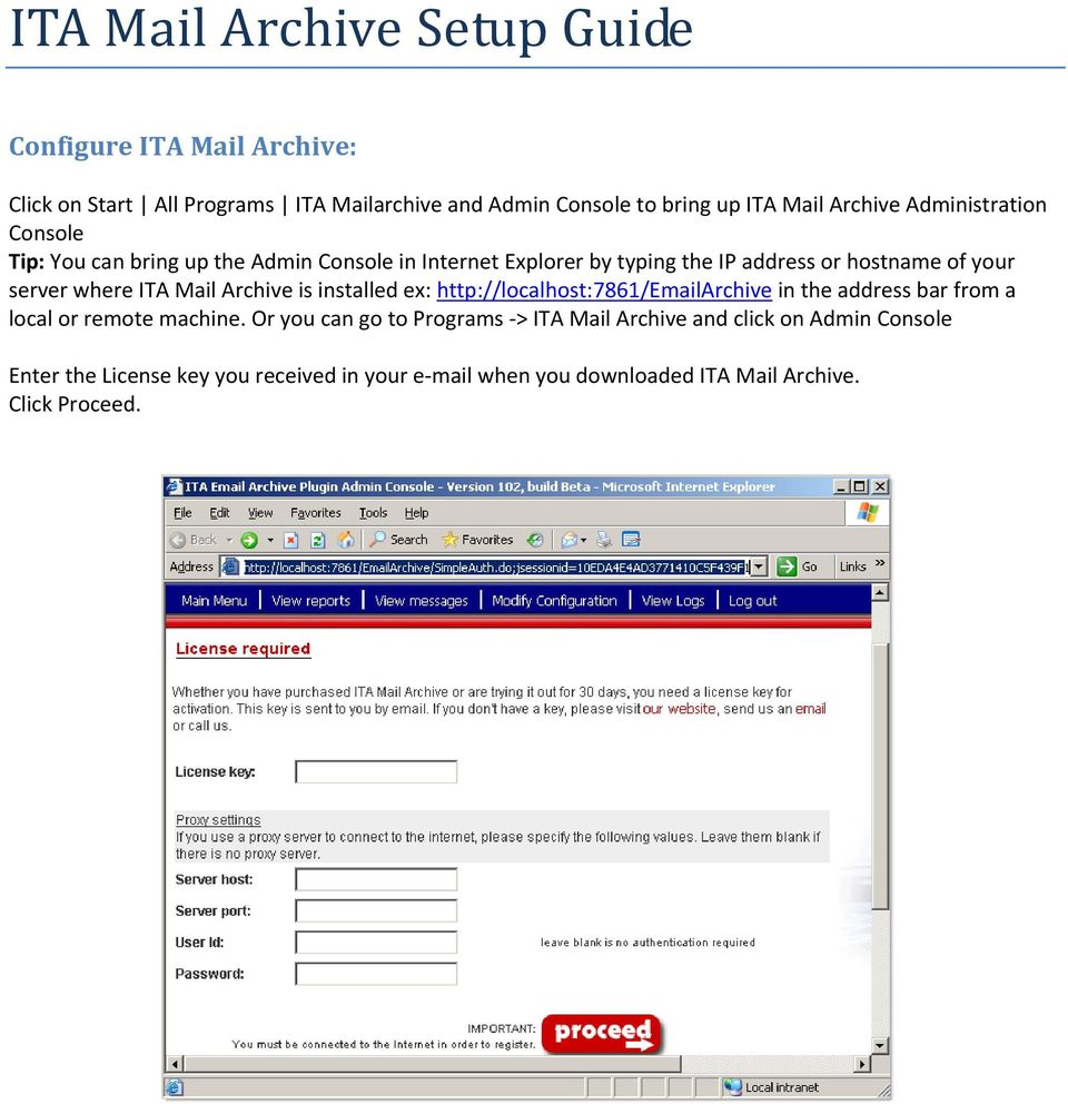 Archive is installed ex: http://localhost:7861/emailarchive in the address bar from a local or remote machine.