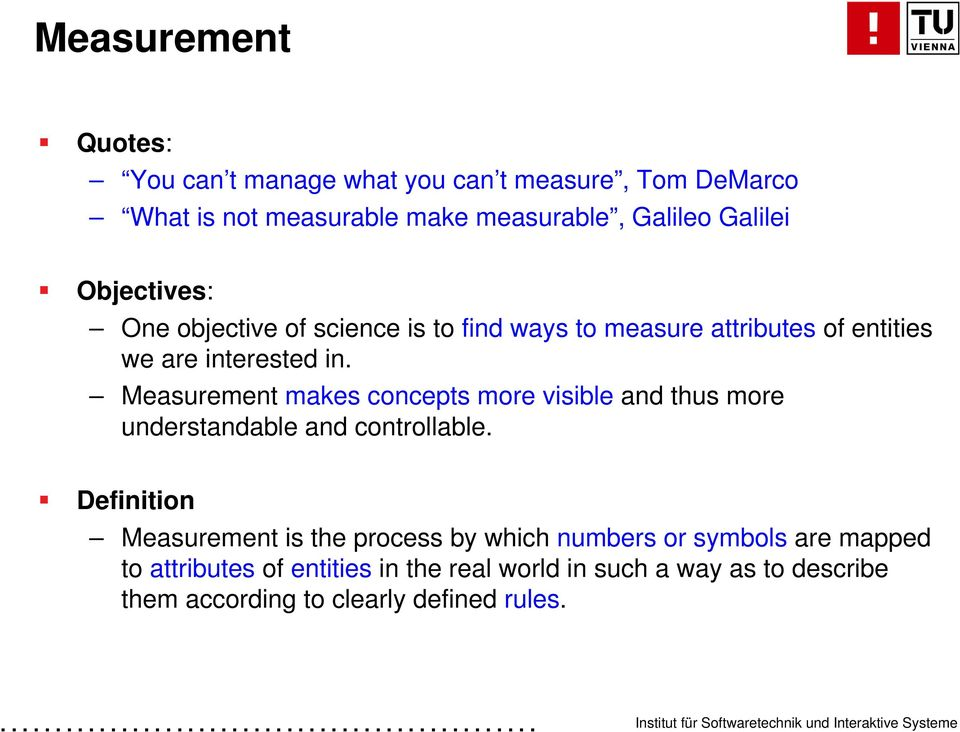 Measurement makes concepts more visible and thus more understandable and controllable.