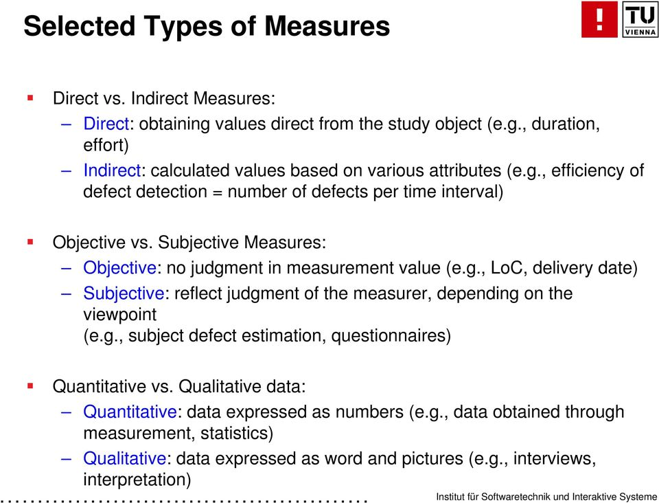 g., subject defect estimation, questionnaires) Quantitative vs. Qualitative data: Quantitative: data expressed as numbers (e.g., data obtained through measurement, statistics) Qualitative: data expressed as word and pictures (e.