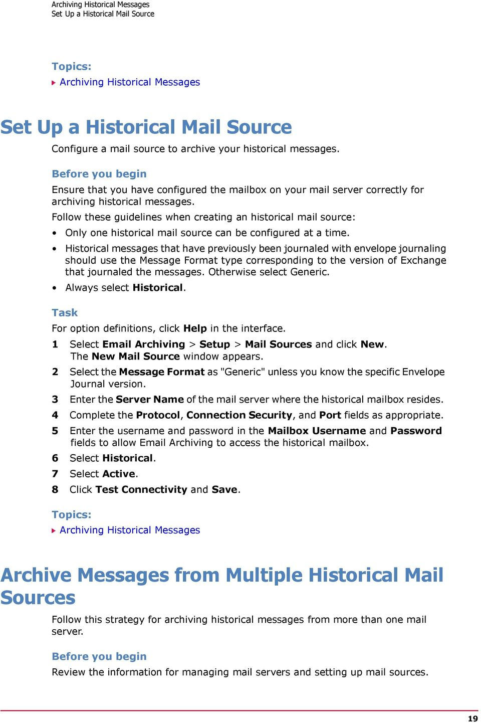Follow these guidelines when creating an historical mail source: Only one historical mail source can be configured at a time.