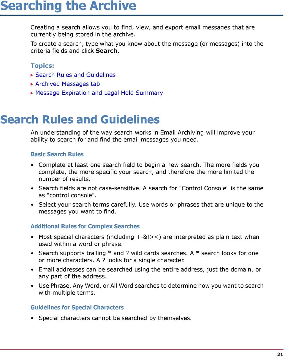 Search Rules and Guidelines Archived Messages tab Message Expiration and Legal Hold Summary Search Rules and Guidelines An understanding of the way search works in Email Archiving will improve your