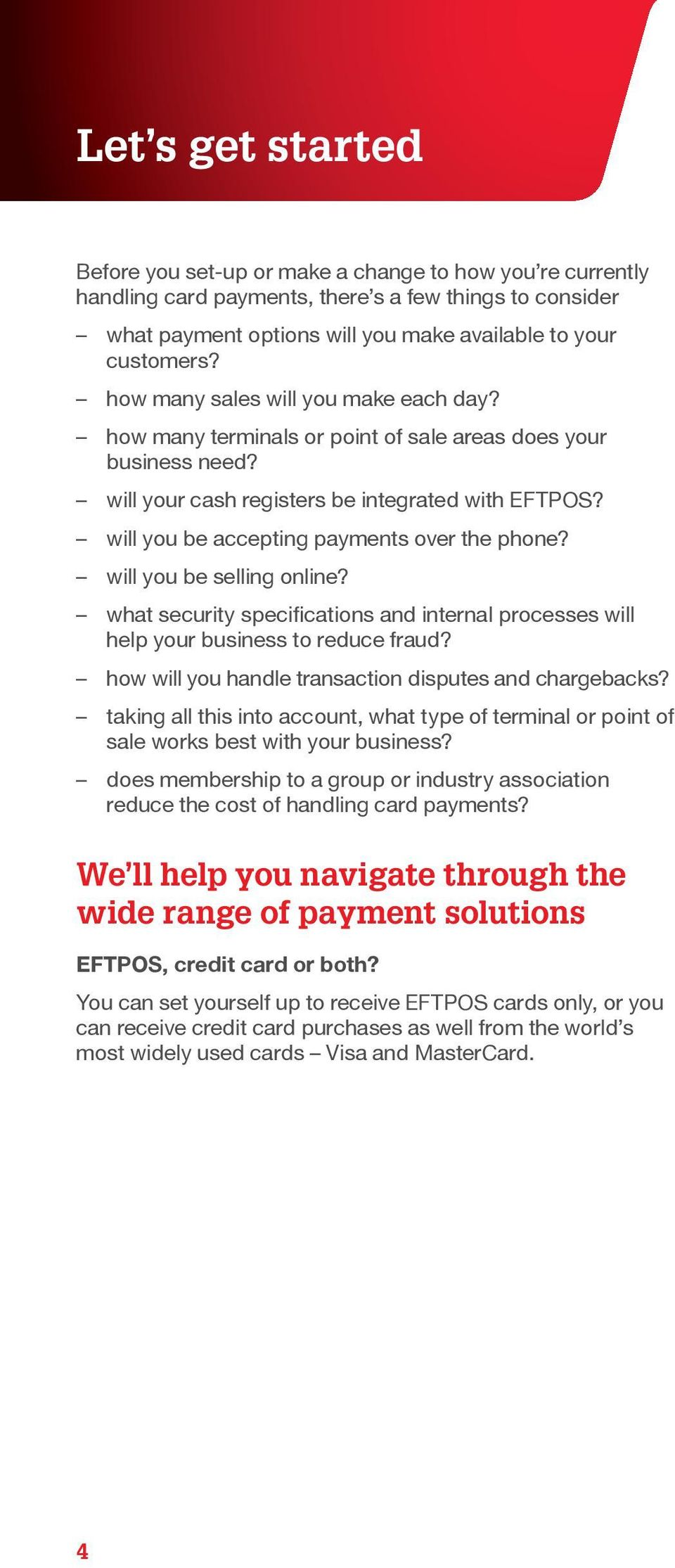 will you be accepting payments over the phone? will you be selling online? what security specifications and internal processes will help your business to reduce fraud?