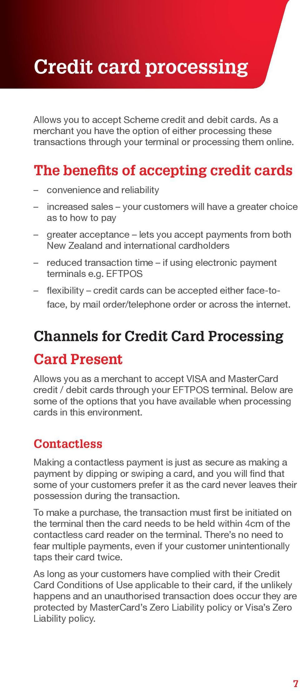 Zealand and international cardholders reduced transaction time if using electronic payment terminals e.g. EFTPOS flexibility credit cards can be accepted either face-toface, by mail order/telephone order or across the internet.