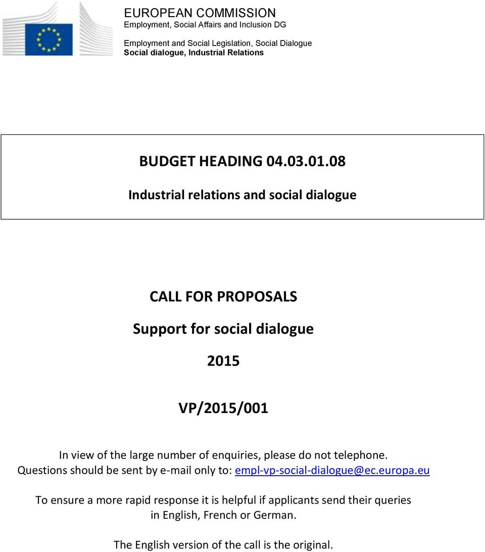 08 Industrial relations and social dialogue CALL FOR PROPOSALS Support for social dialogue 2015 VP/2015/001 In view of the large number of