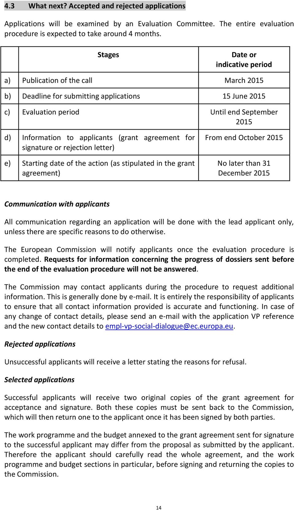 (grant agreement for signature or rejection letter) e) Starting date of the action (as stipulated in the grant agreement) From end October 2015 No later than 31 December 2015 Communication with