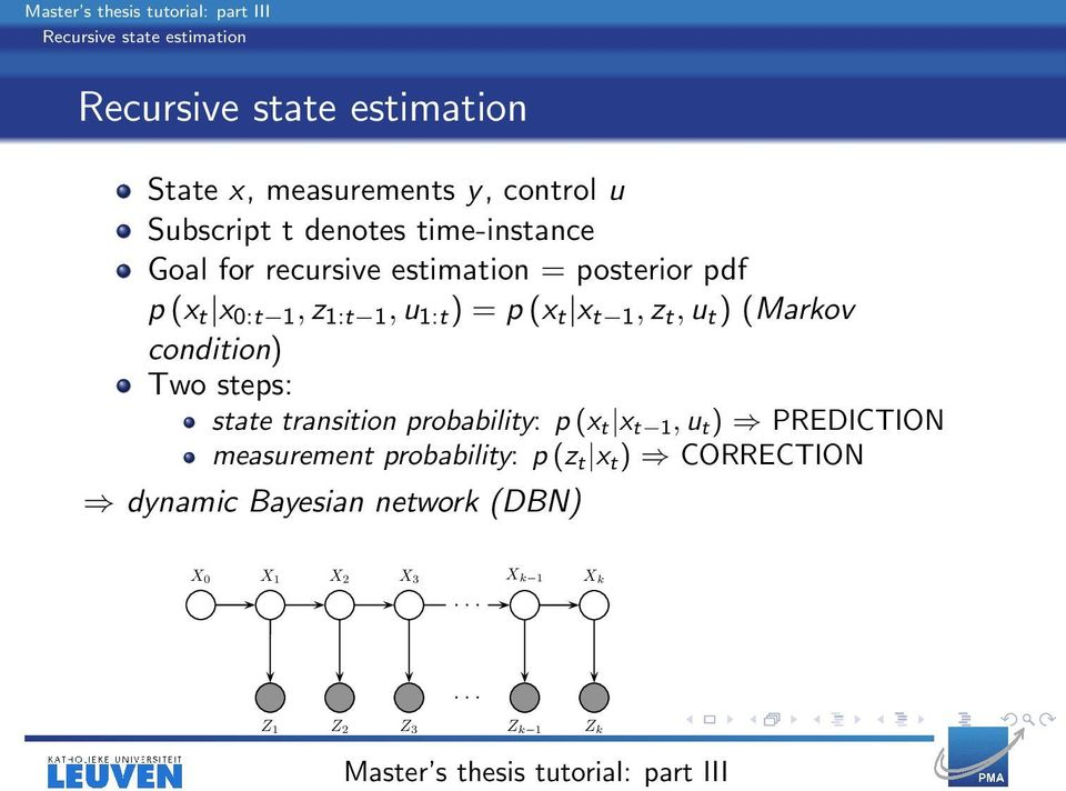 t, u t ) (Markov condition) Two steps: state transition probability: p (x t x t 1, u t ) PREDICTION