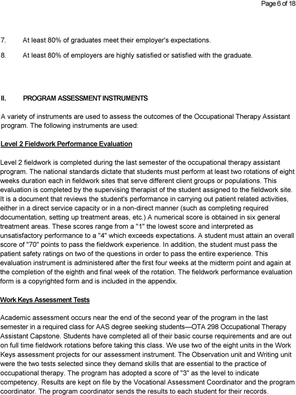 The following instruments are used: Level 2 Fieldwork Performance Evaluation Level 2 fieldwork is completed during the last semester of the occupational therapy assistant program.