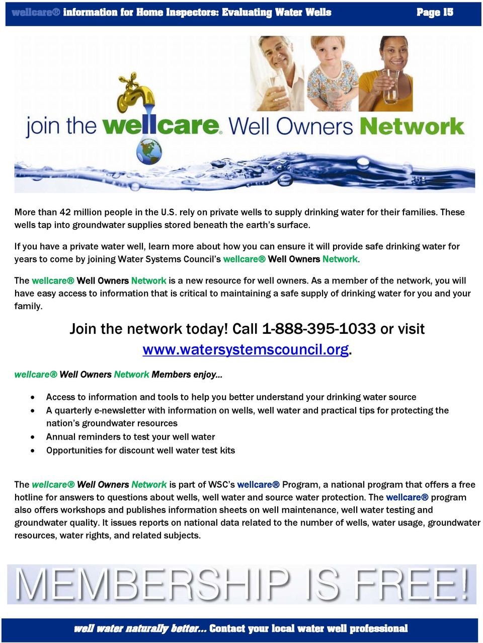 If you have a private water well, learn more about how you can ensure it will provide safe drinking water for years to come by joining Water Systems Council s wellcare Well Owners Network.
