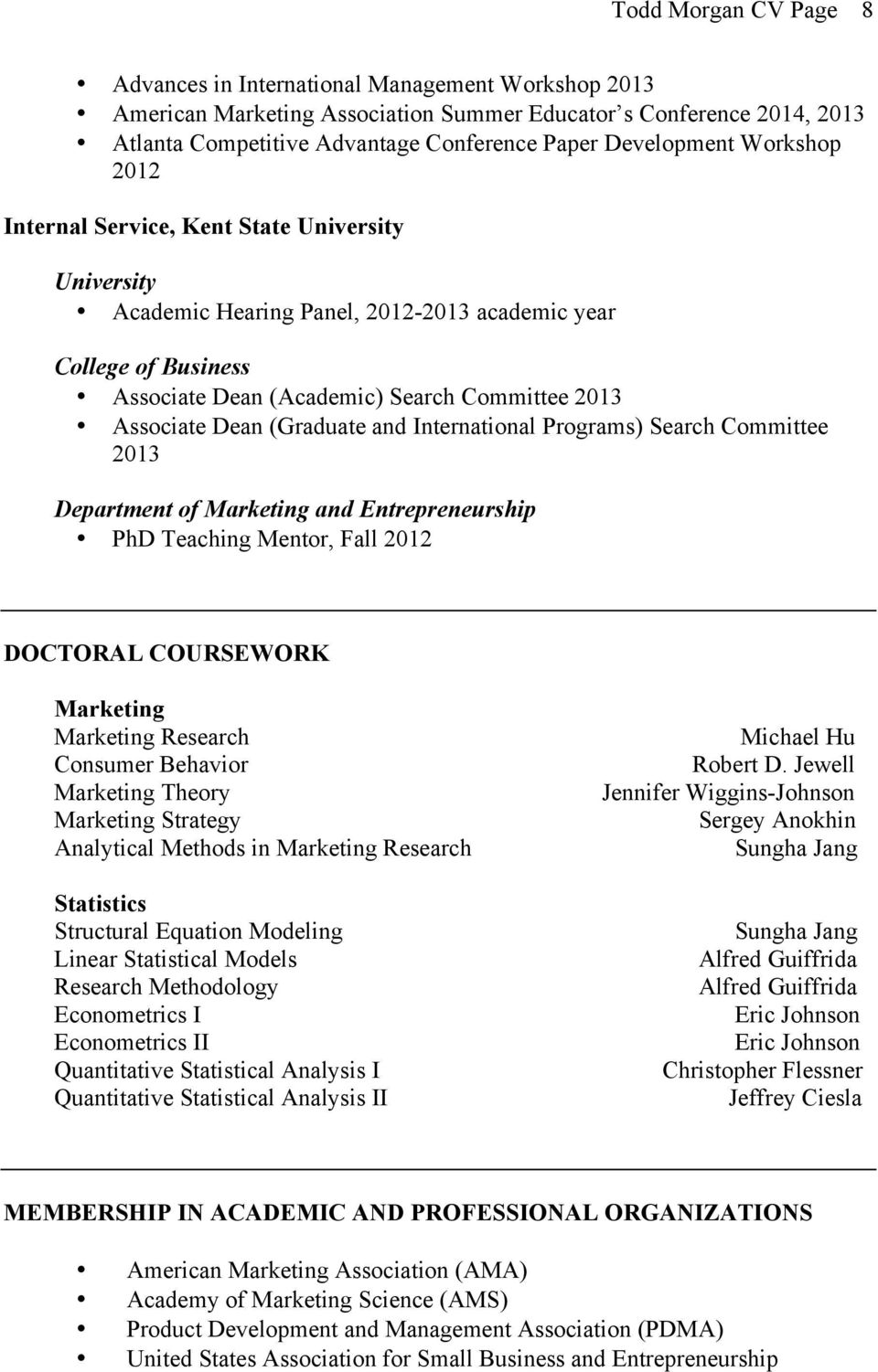 Associate Dean (Graduate and International Programs) Search Committee 2013 Department of Marketing and Entrepreneurship PhD Teaching Mentor, Fall 2012 DOCTORAL COURSEWORK Marketing Marketing Research