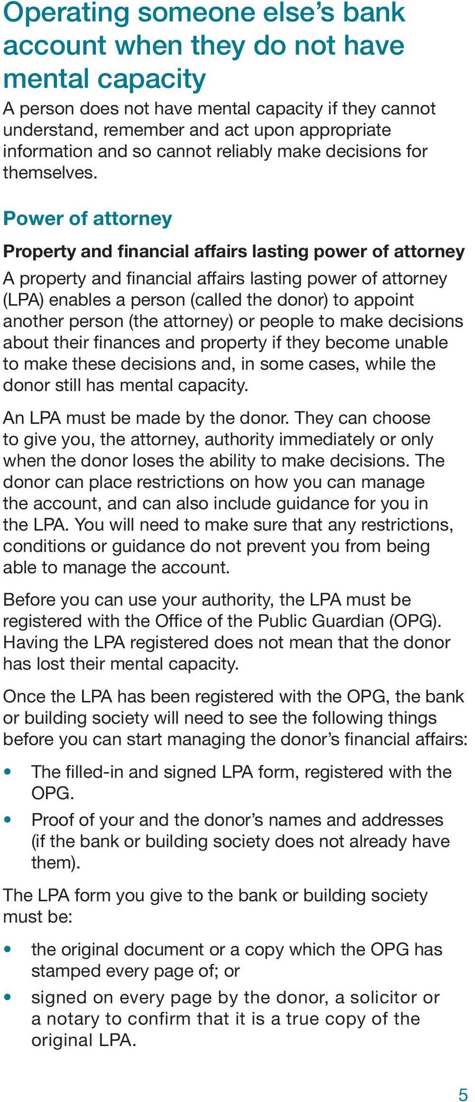 Power of attorney Property and financial affairs lasting power of attorney A property and financial affairs lasting power of attorney (LPA) enables a person (called the donor) to appoint another