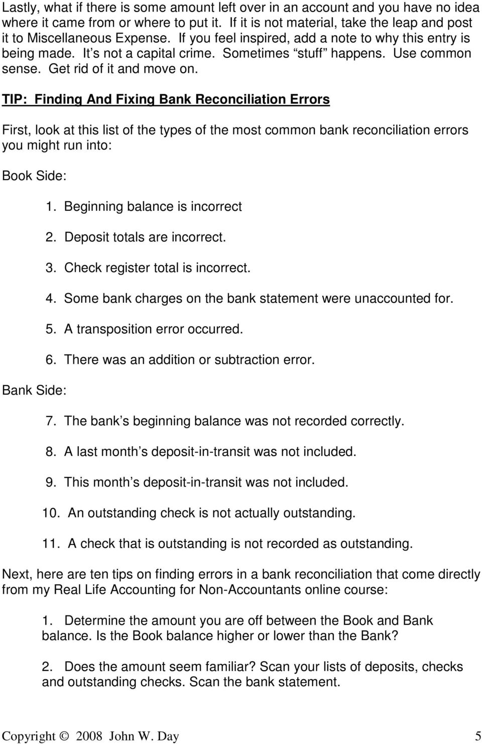TIP: Finding And Fixing Bank Reconciliation Errors First, look at this list of the types of the most common bank reconciliation errors you might run into: Book Side: Bank Side: 1.