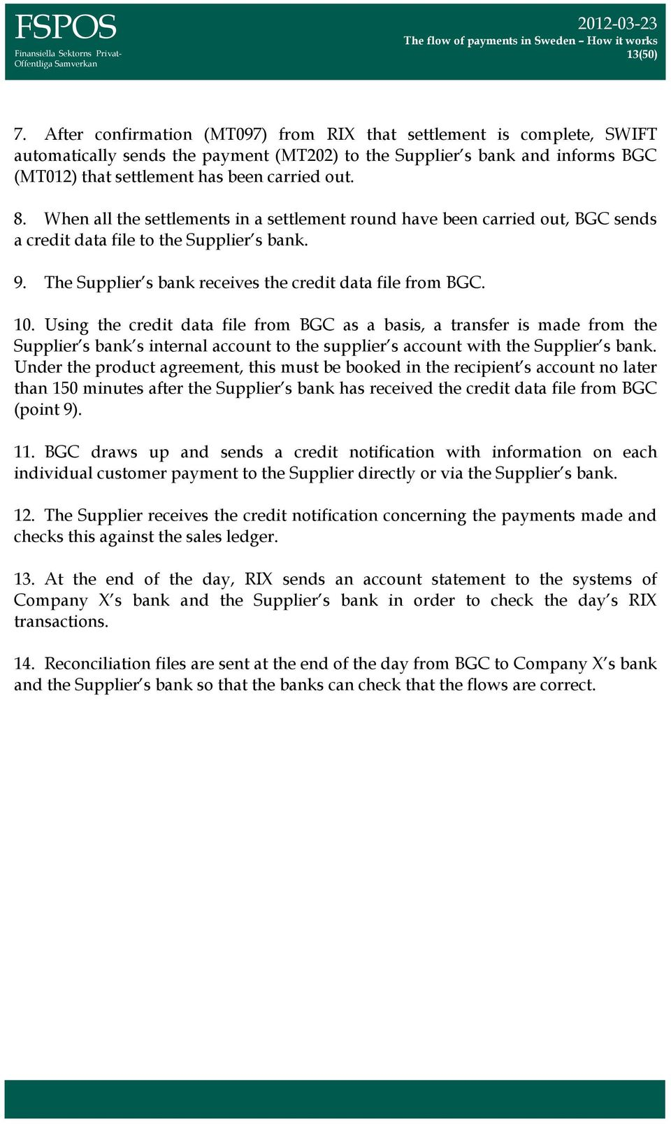 When all the settlements in a settlement round have been carried out, BGC sends a credit data file to the Supplier s bank. 9. The Supplier s bank receives the credit data file from BGC. 10.