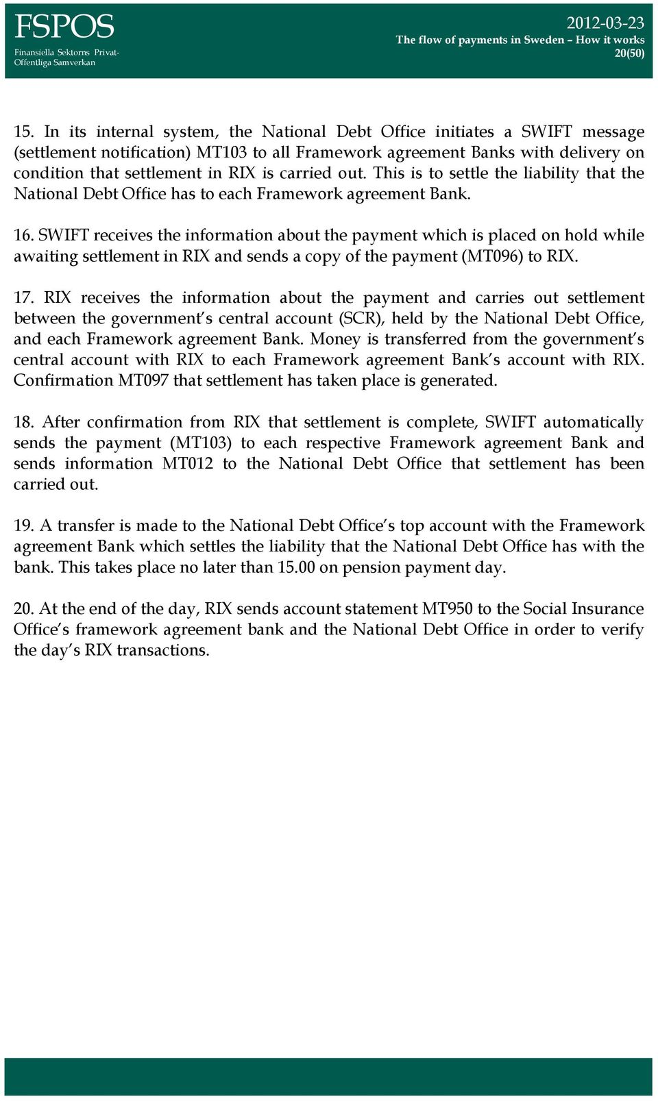 carried out. This is to settle the liability that the National Debt Office has to each Framework agreement Bank. 16.