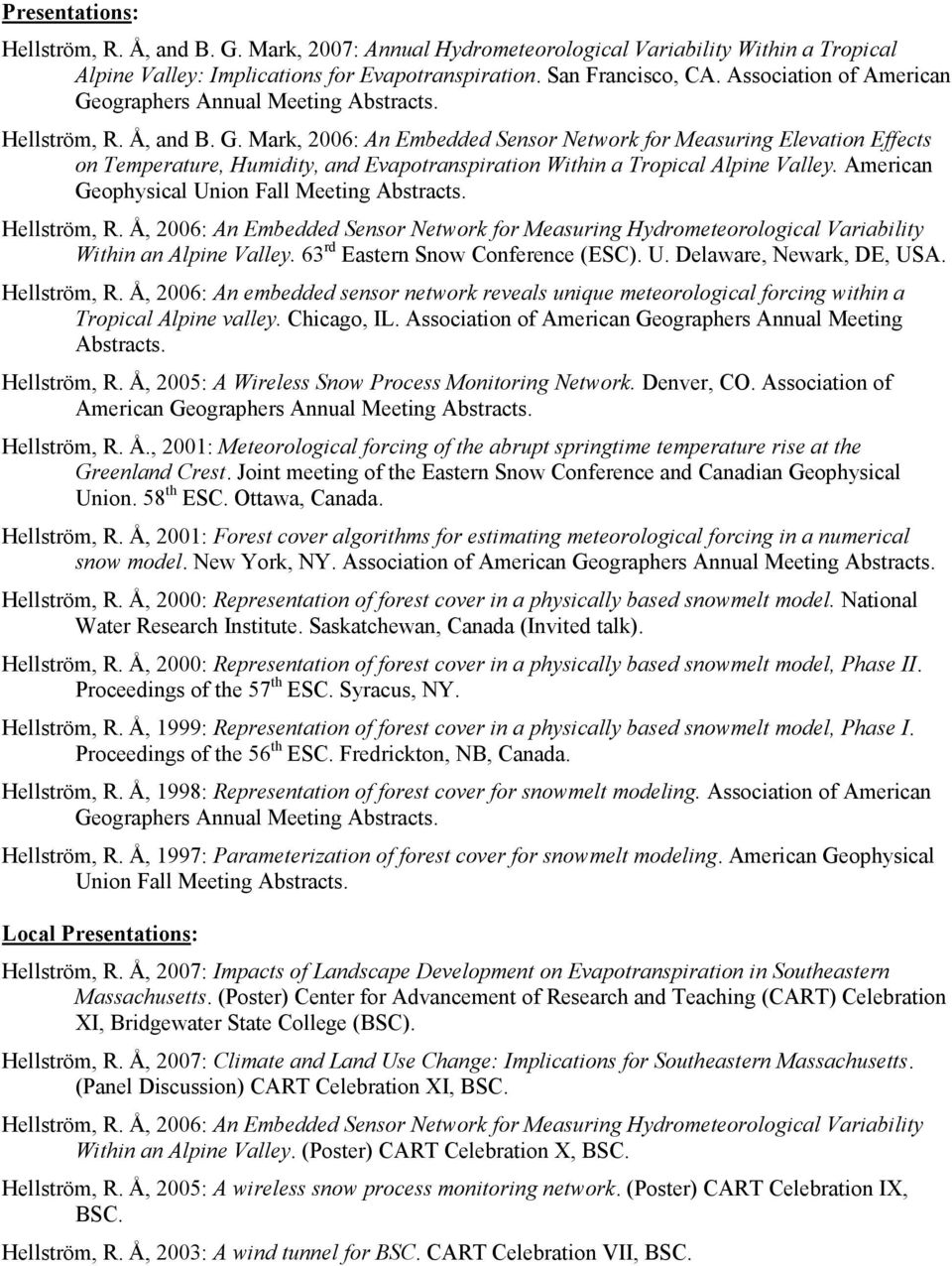 American Geophysical Union Fall Meeting Abstracts. Hellström, R. Å, 2006: An Embedded Sensor Network for Measuring Hydrometeorological Variability Within an Alpine Valley.