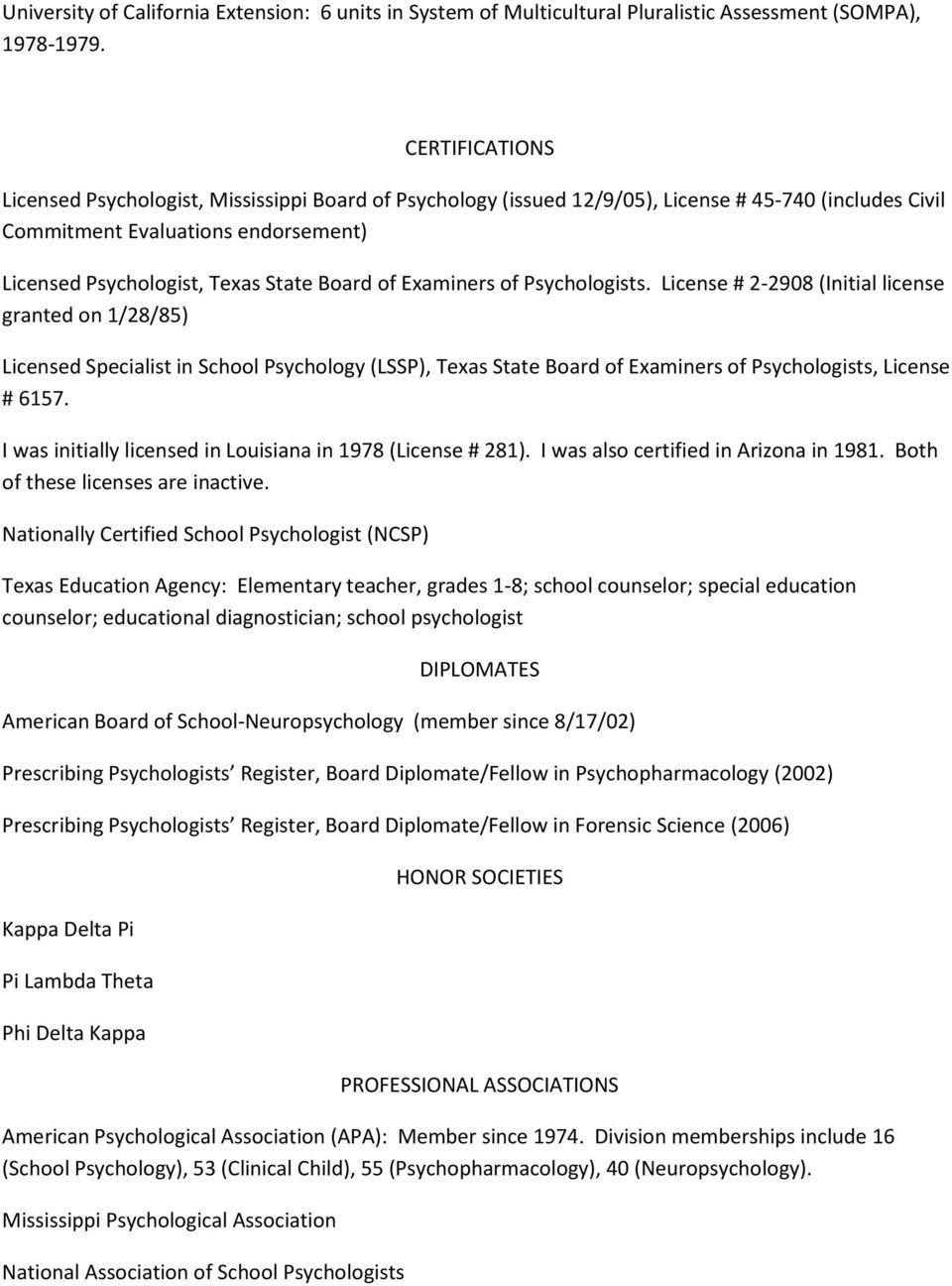 of Examiners of Psychologists. License # 2-2908 (Initial license granted on 1/28/85) Licensed Specialist in School Psychology (LSSP), Texas State Board of Examiners of Psychologists, License # 6157.