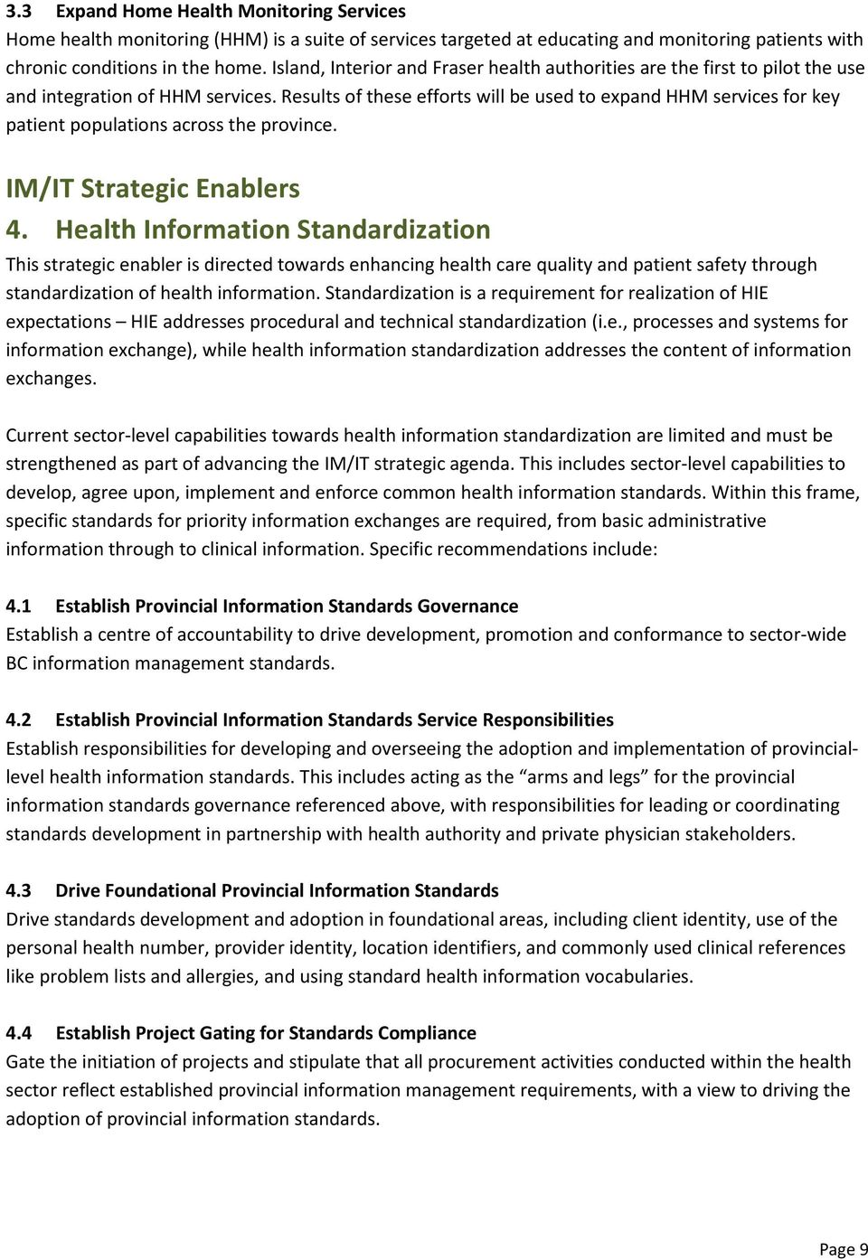 Results of these efforts will be used to expand HHM services for key patient populations across the province. IM/IT Strategic Enablers 4.