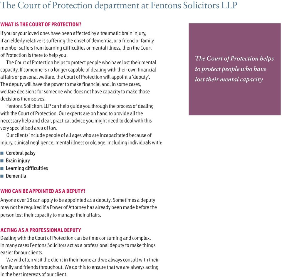 mental illness, then the Court of Protection is there to help you. The Court of Protection helps to protect people who have lost their mental capacity.