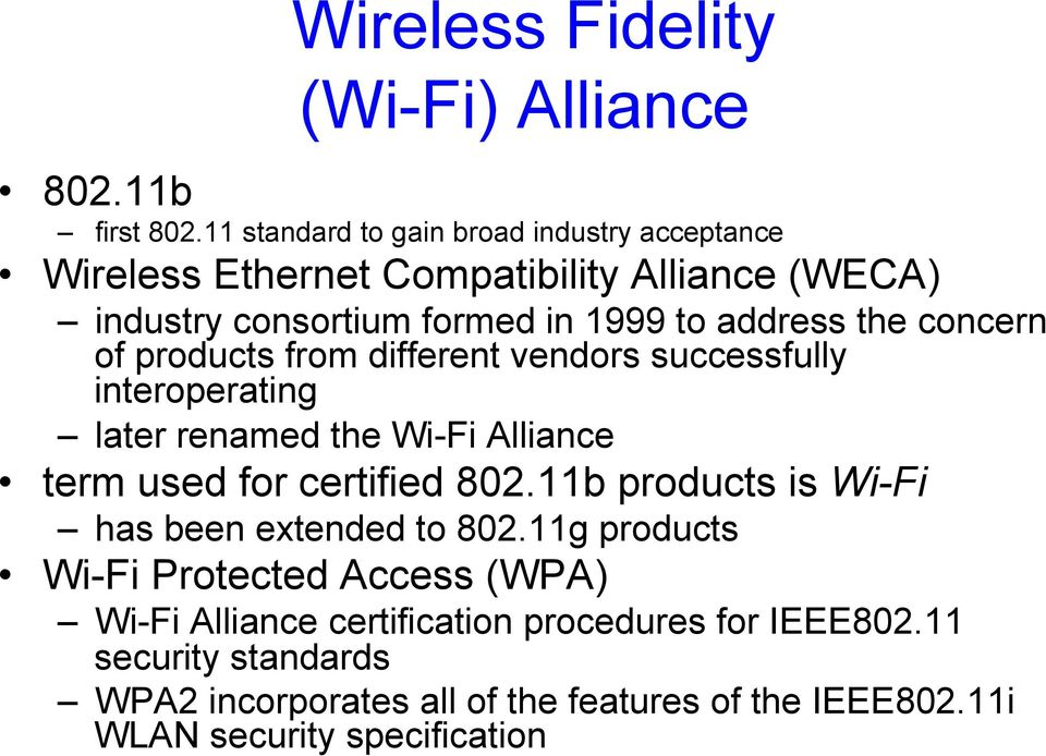 concern of products from different vendors successfully interoperating later renamed the Wi-Fi Alliance term used for certified 802.