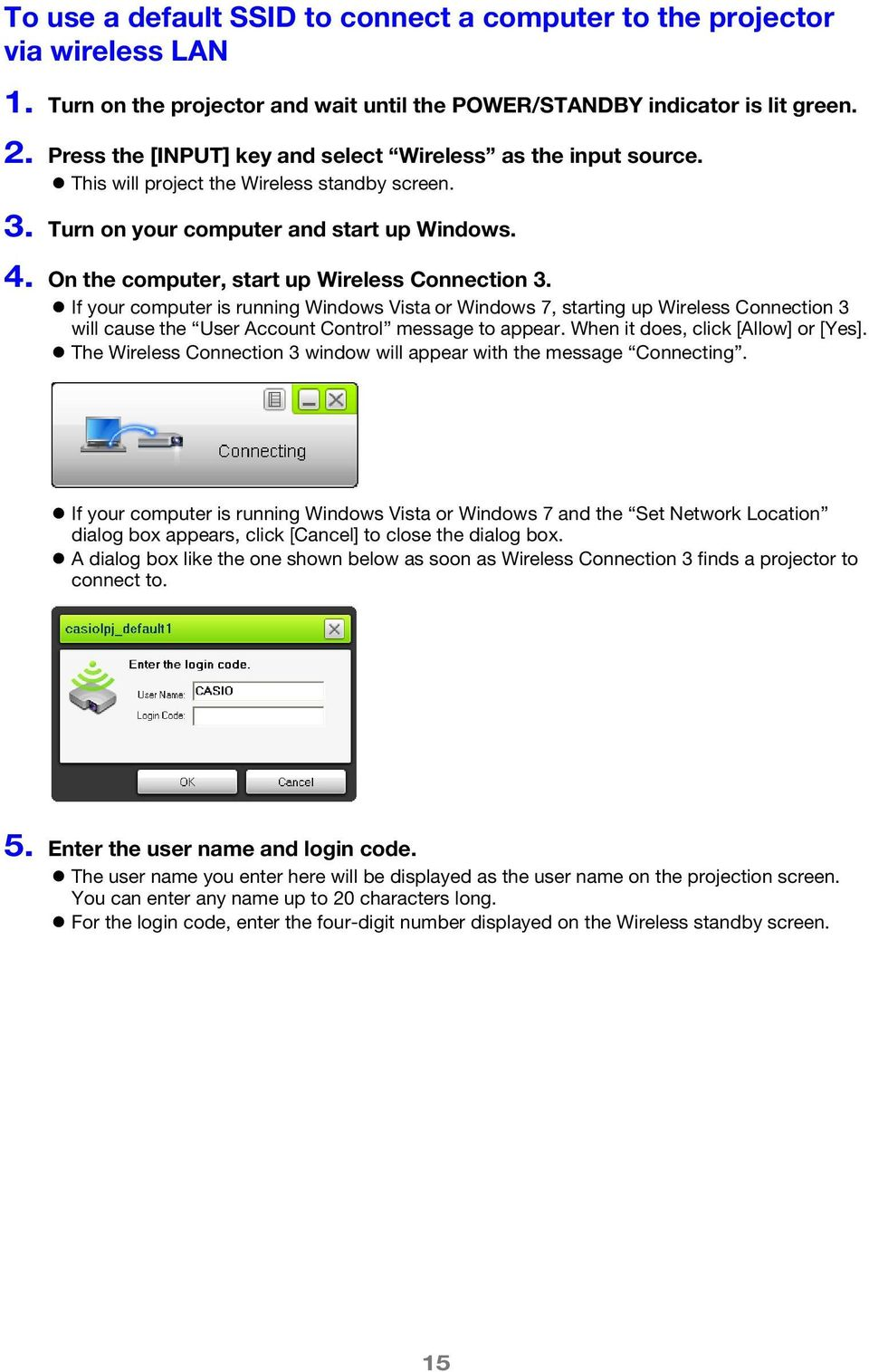 On the computer, start up Wireless Connection 3. If your computer is running Windows Vista or Windows 7, starting up Wireless Connection 3 will cause the User Account Control message to appear.