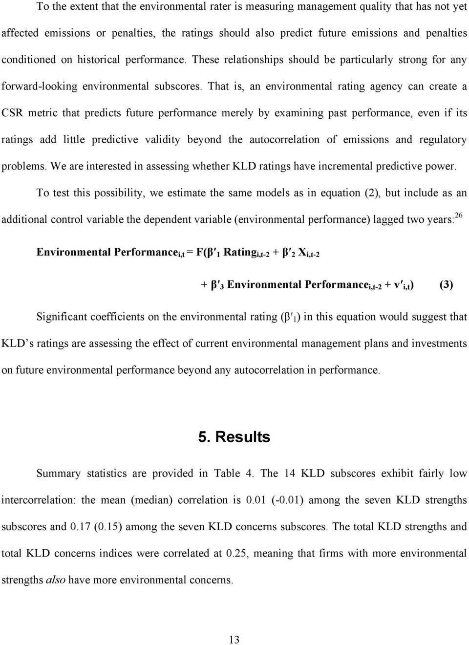 That is, an environmental rating agency can create a CSR metric that predicts future performance merely by examining past performance, even if its ratings add little predictive validity beyond the