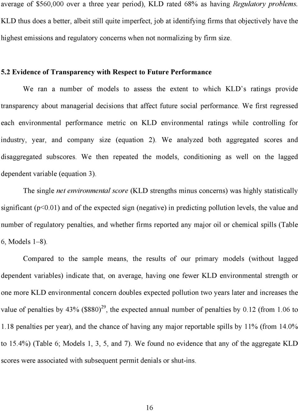 2 Evidence of Transparency with Respect to Future Performance We ran a number of models to assess the extent to which KLD s ratings provide transparency about managerial decisions that affect future