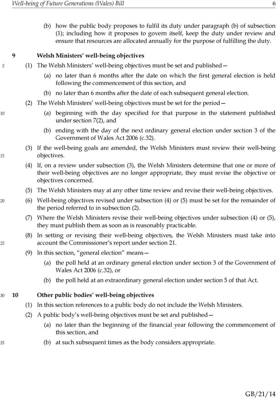 1 2 3 9 Welsh Ministers well-being objectives (1) The Welsh Ministers well-being objectives must be set and published no later than 6 months after the date on which the first general election is held
