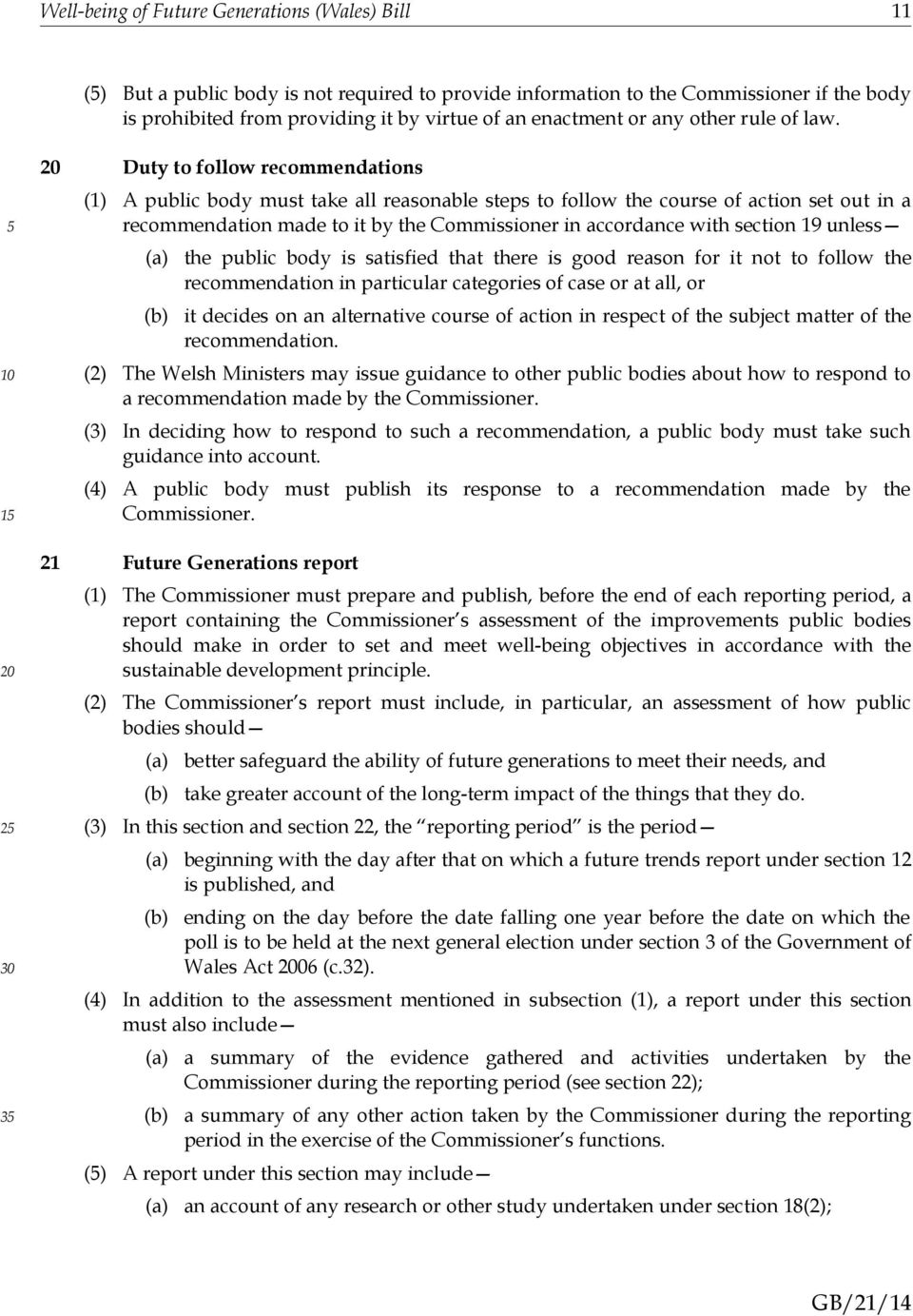 1 2 3 Duty to follow recommendations (1) A public body must take all reasonable steps to follow the course of action set out in a recommendation made to it by the Commissioner in accordance with