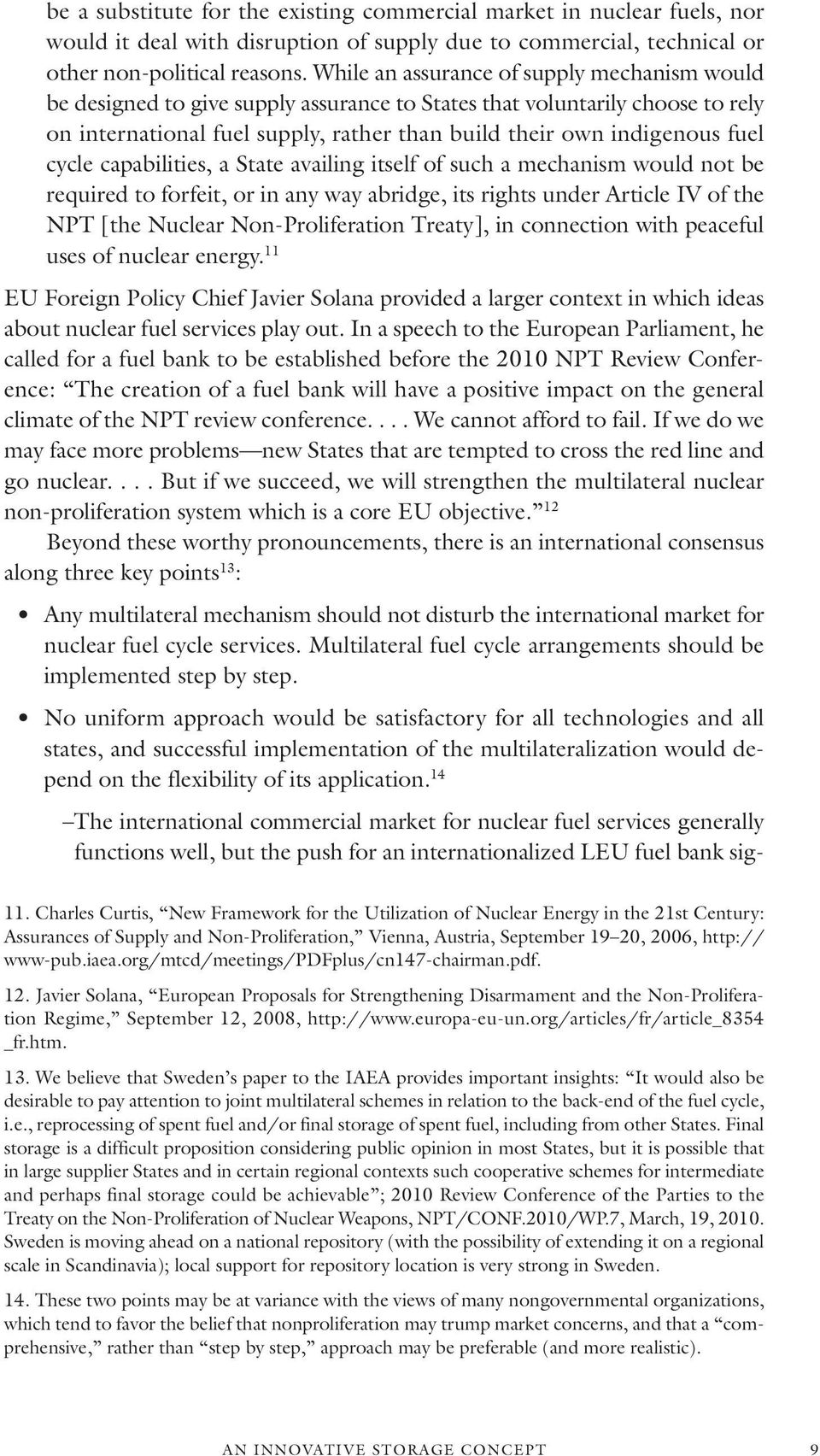 cycle capabilities, a State availing itself of such a mechanism would not be required to forfeit, or in any way abridge, its rights under Article IV of the NPT [the Nuclear Non-Proliferation Treaty],