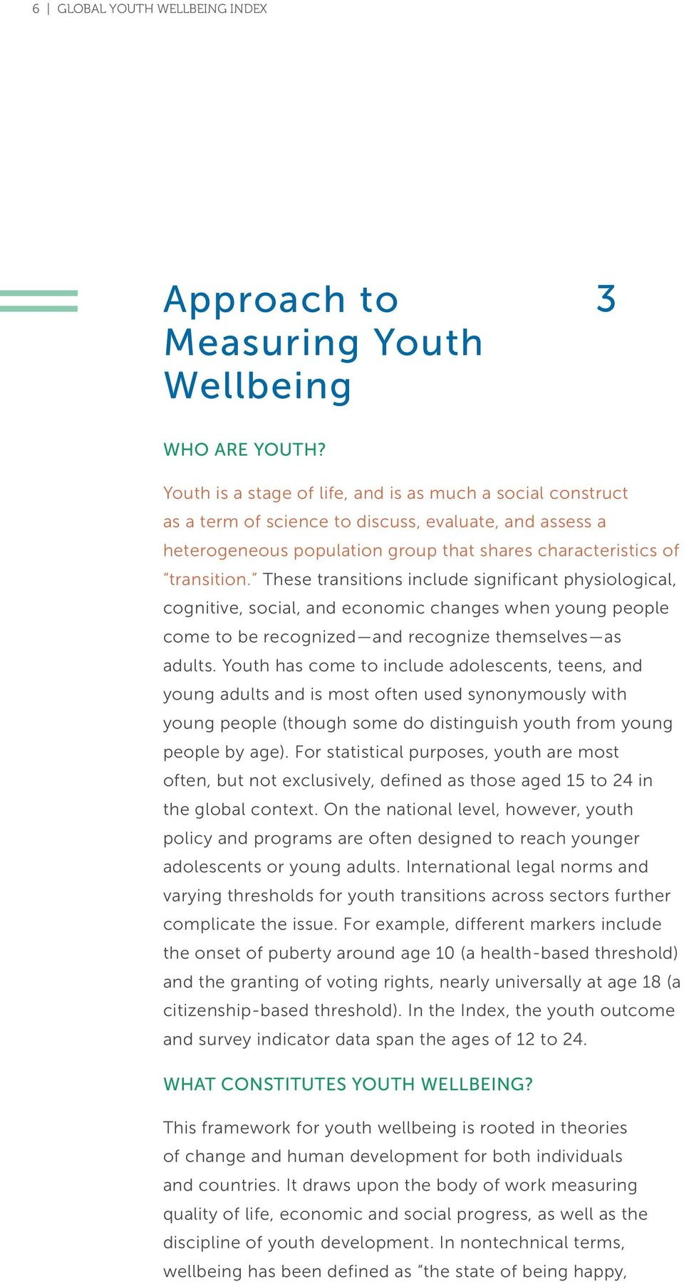 These transitions include significant physiological, cognitive, social, and economic changes when young people come to be recognized and recognize themselves as adults.