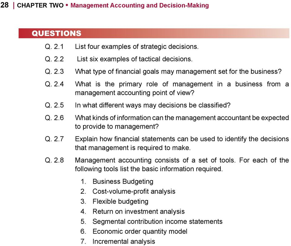 Q. 2.7 Explain how financial statements can be used to identify the decisions that management is required to make. Q. 2.8 Management accounting consists of a set of tools.