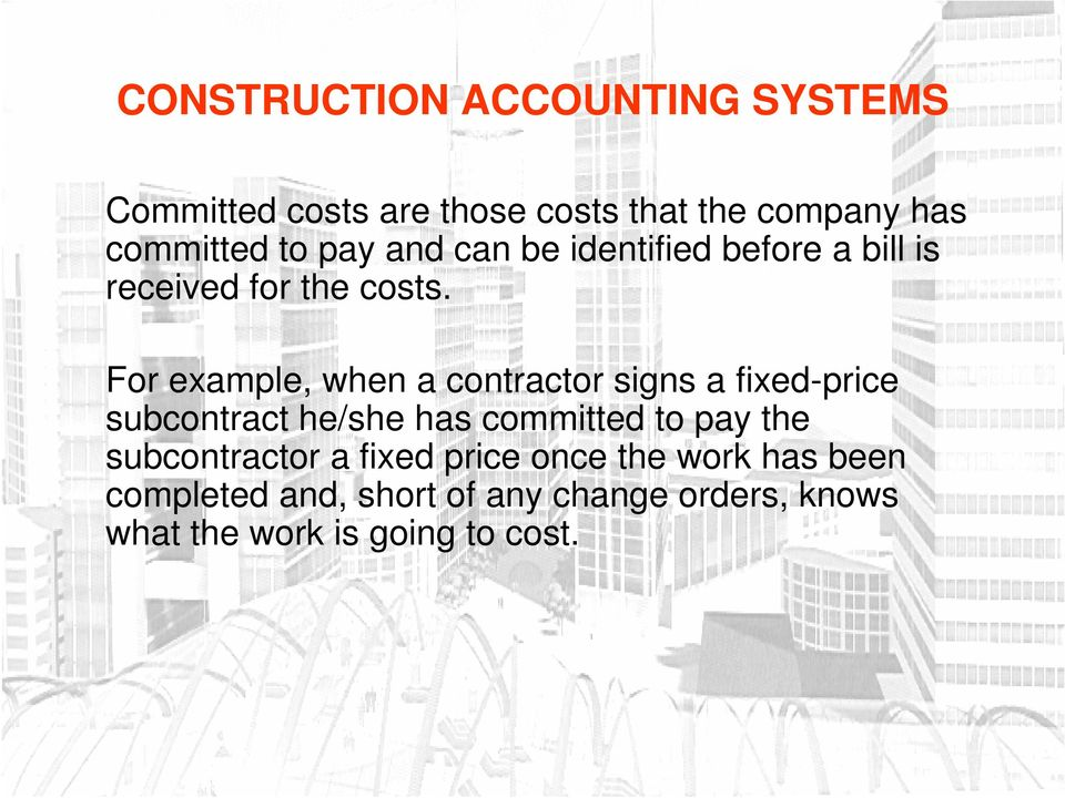 For example, when a contractor signs a fixed-price subcontract he/she has committed to