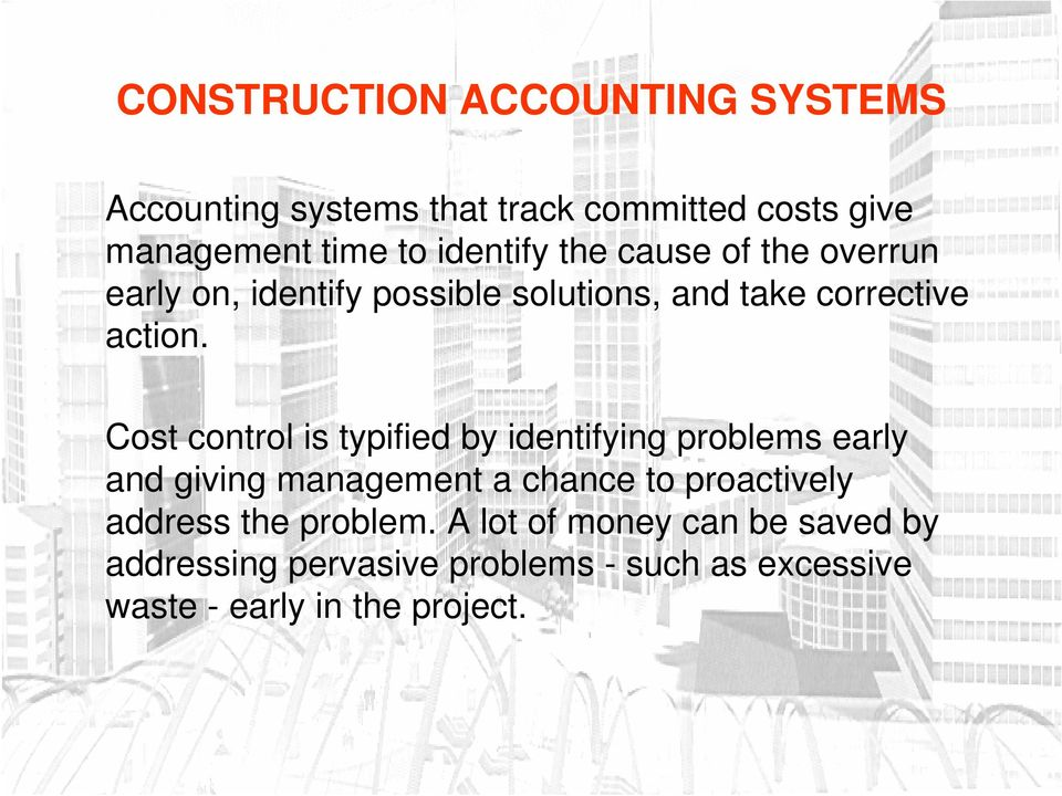 Cost control is typified by identifying problems early and giving management a chance to proactively
