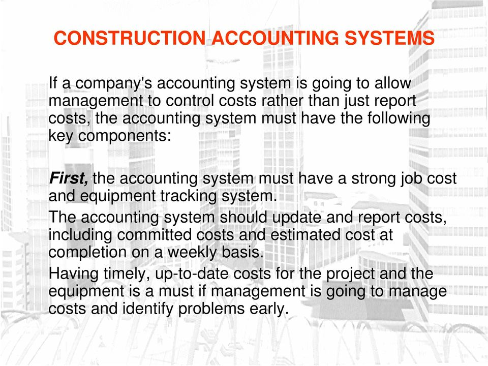 The accounting system should update and report costs, including committed costs and estimated cost at completion on a weekly basis.