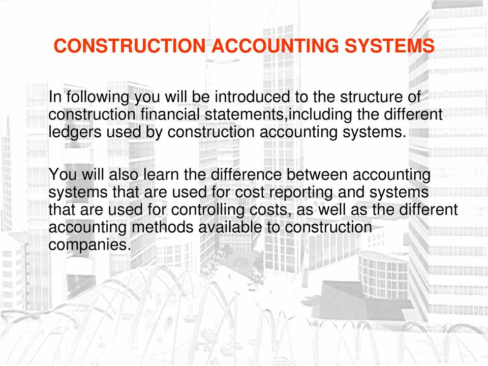 You will also learn the difference between accounting systems that are used for cost reporting