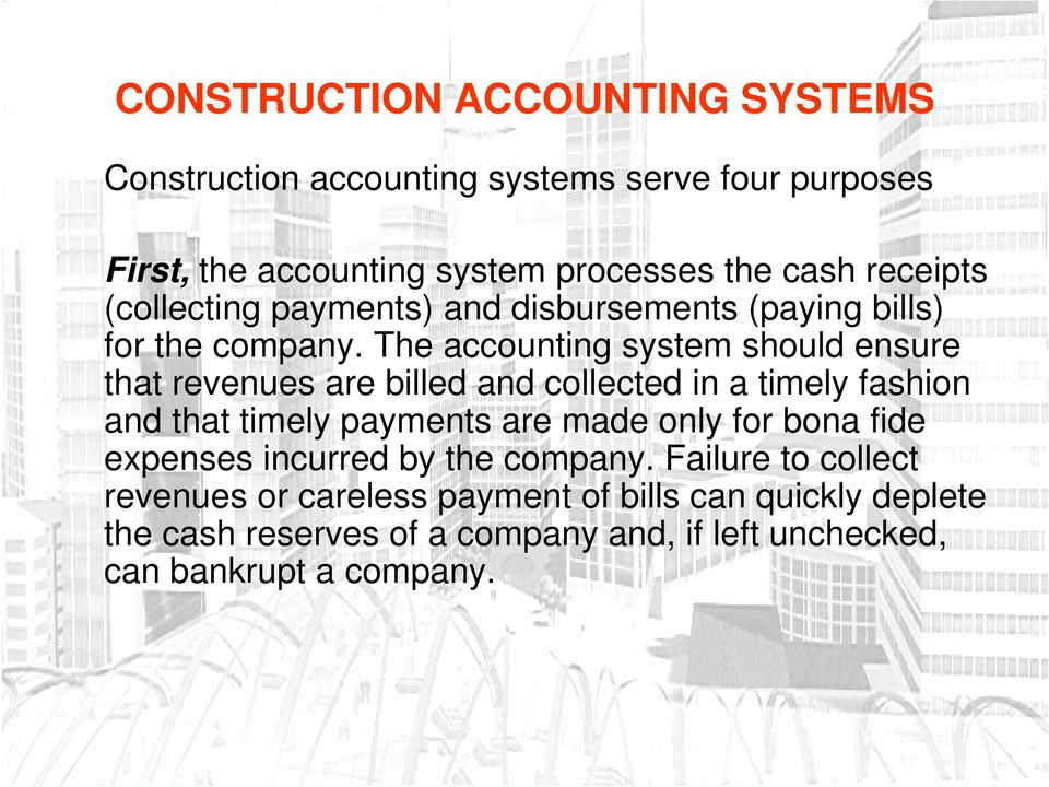 The accounting system should ensure that revenues are billed and collected in a timely fashion and that timely payments are made