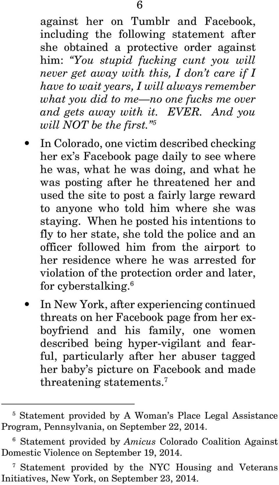 5 In Colorado, one victim described checking her ex s Facebook page daily to see where he was, what he was doing, and what he was posting after he threatened her and used the site to post a fairly
